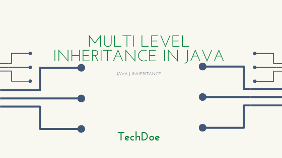 Multi Level Inheritance in Java